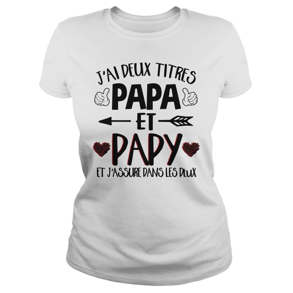 J'ai Deux Titres Papa Et Papy Et J'assure Dans Les Deux Ladies t-shirt
