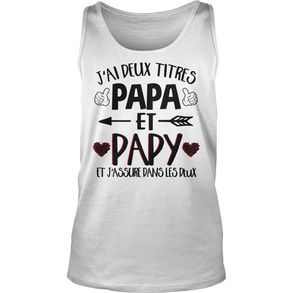 J'ai Deux Titres Papa Et Papy Et J'assure Dans Les Deux Tank top