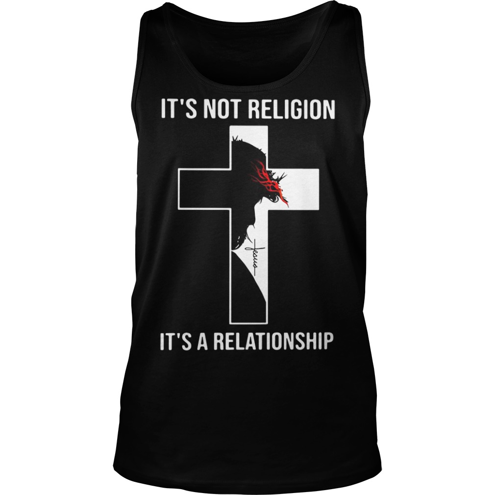 Jesus Christ it's not religion it's a relationship Tank top