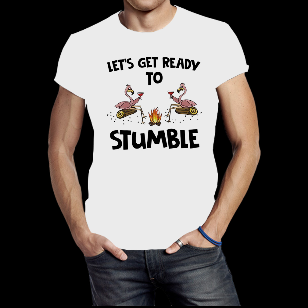 Flamingo Let's get ready to stumble shirt