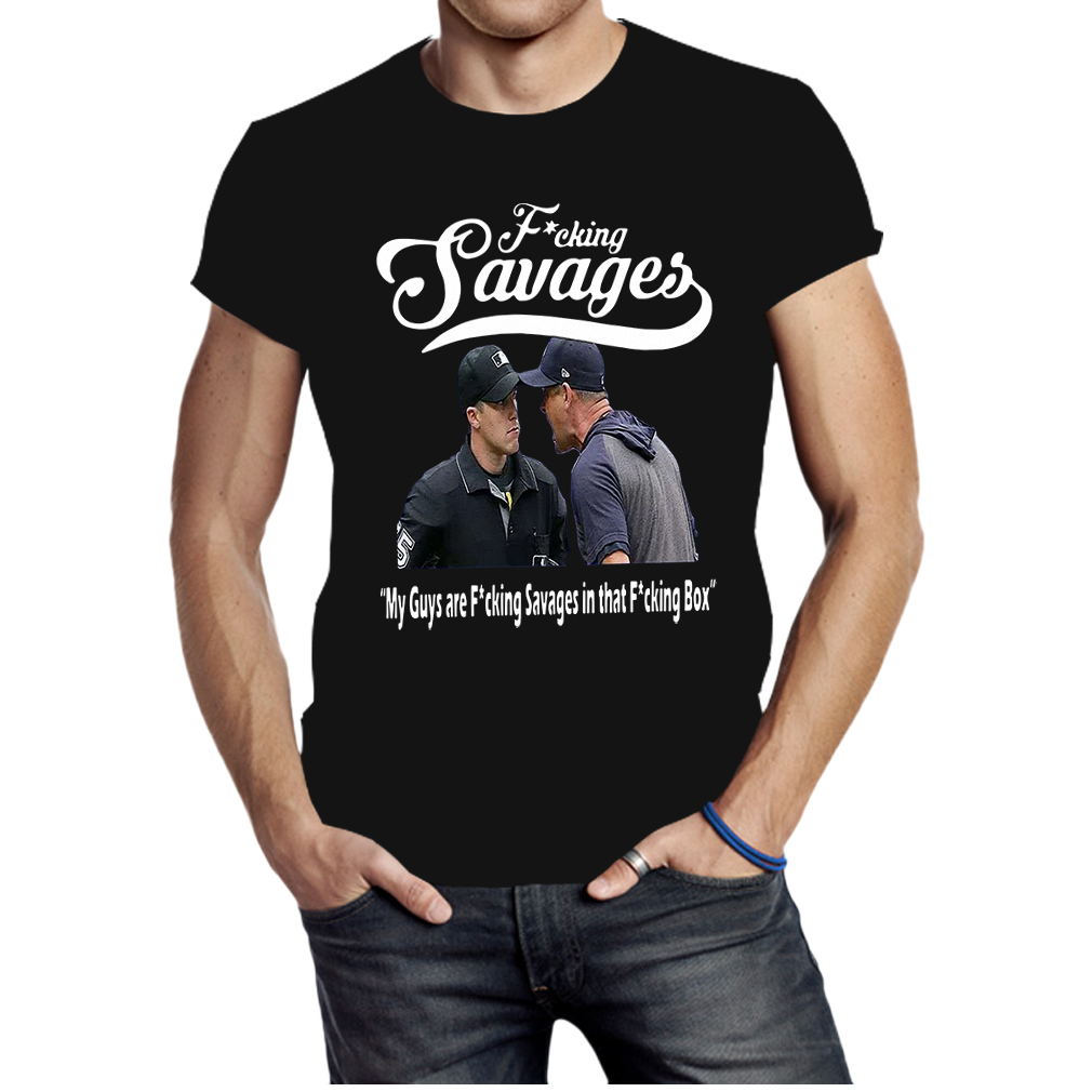 My Guys Are Fucking Savages Aaron Boone Fucking Savages Baseball shirt