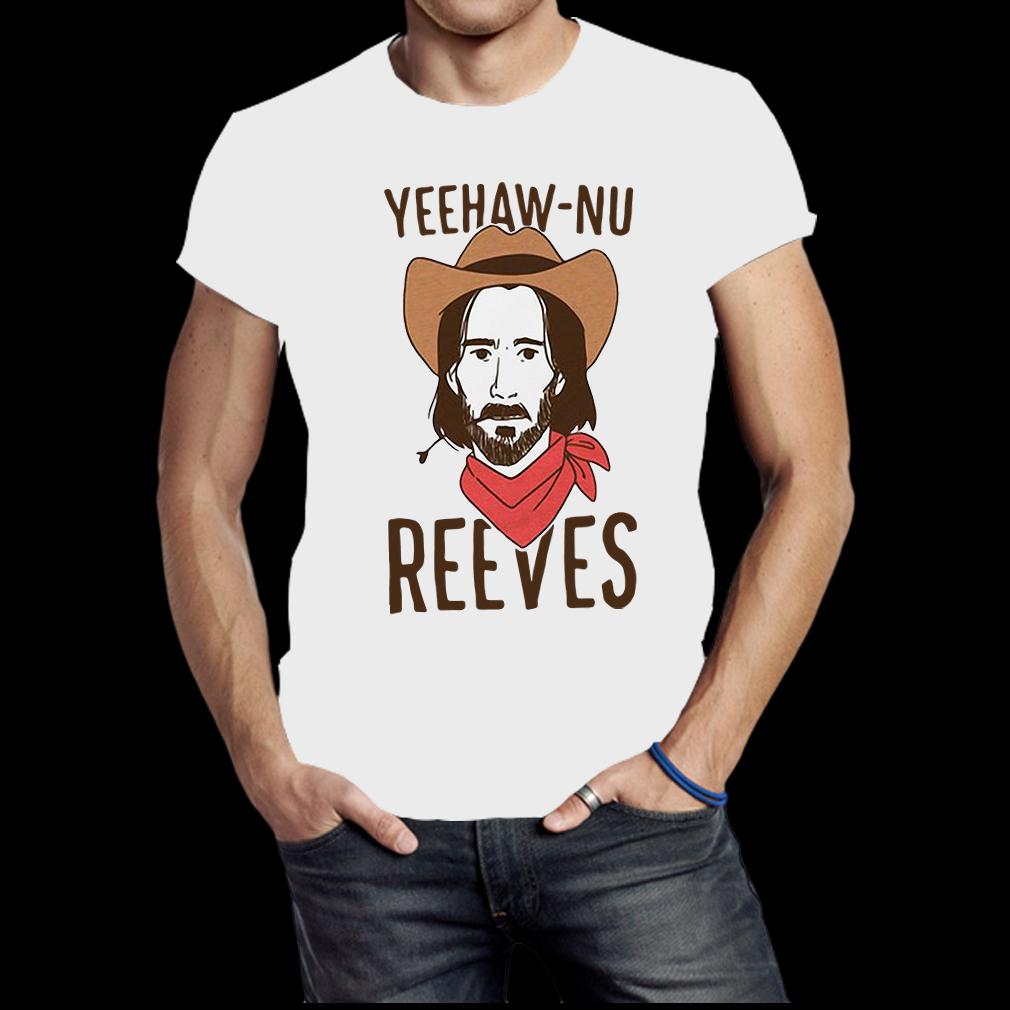 Yeehaw Nu reeves shirt