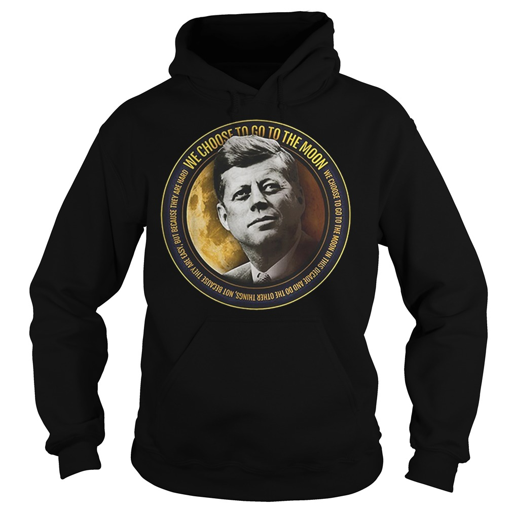 Apollo 11 50th Anniversary John F Kennedy Quotes Kennedy we choose Hoodie