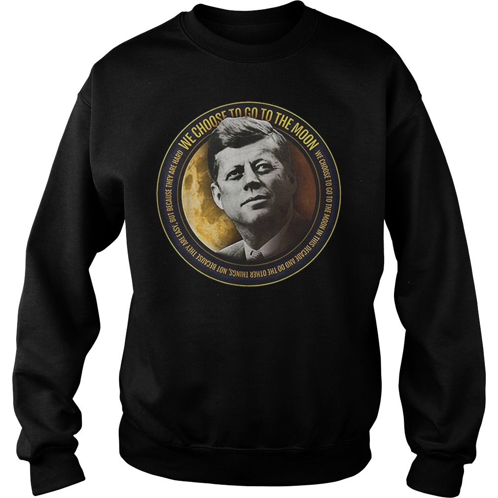 Apollo 11 50th Anniversary John F Kennedy Quotes Kennedy we choose Sweater