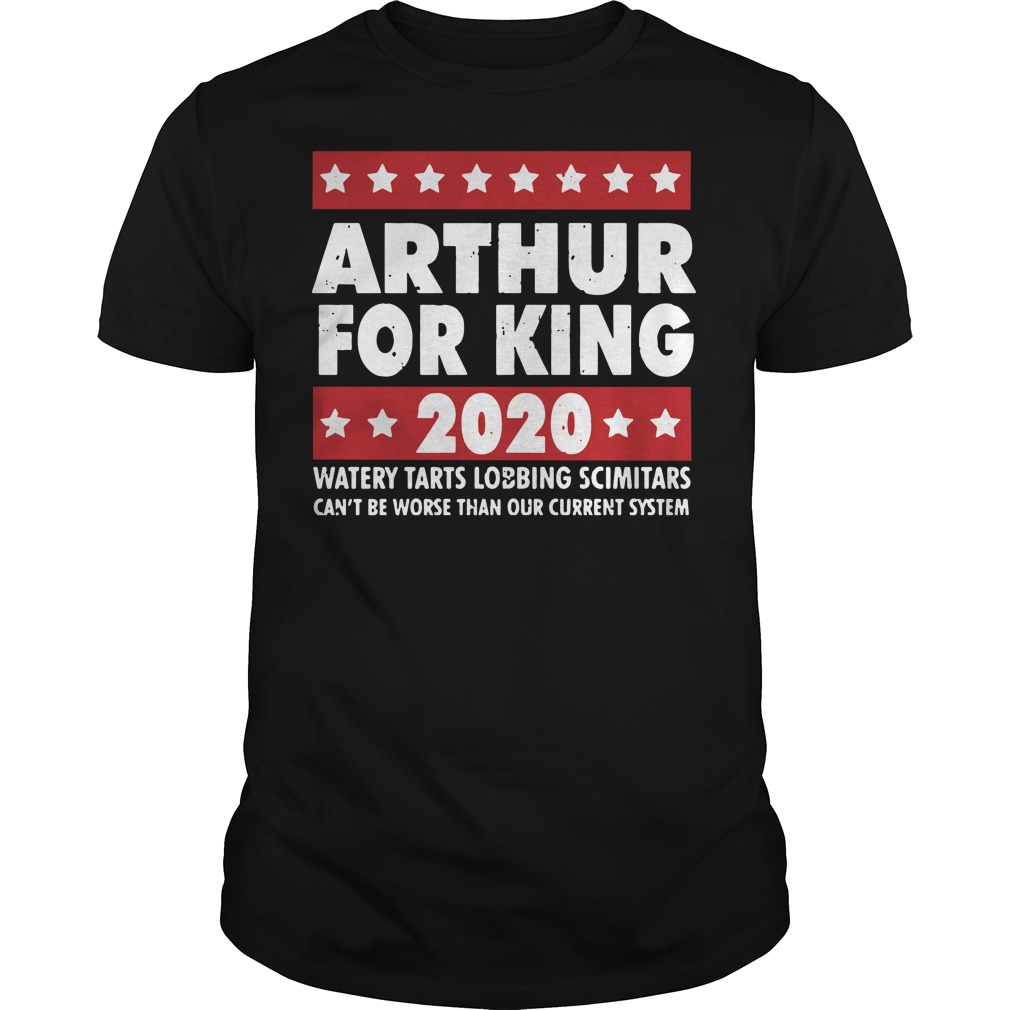 Arthur for king 2020 watery tarts lobbing scimitars Guys t-shirt