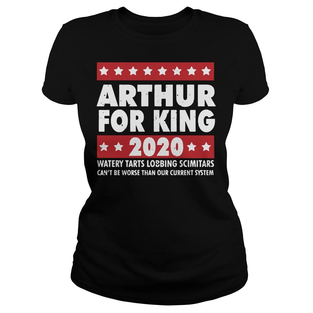Arthur for king 2020 watery tarts lobbing scimitars Ladies t-shirt