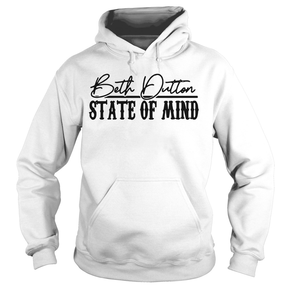 Beth Dutton state of mind Hoodie