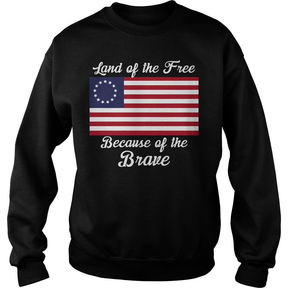 Betsy Ross flag land of the free because of the brave Sweater