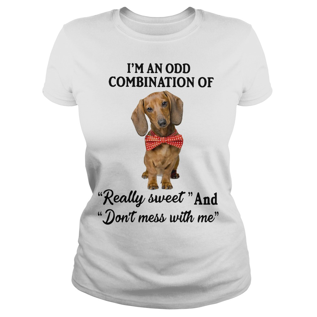 Dog I'm an odd combination of really sweet and don't mess with me Ladies t-shirt