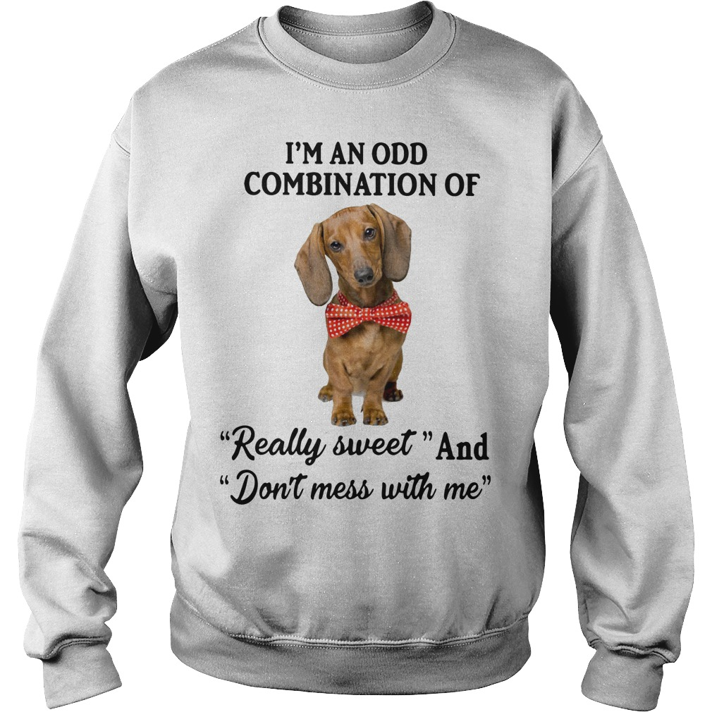 Dog I'm an odd combination of really sweet and don't mess with me Sweater