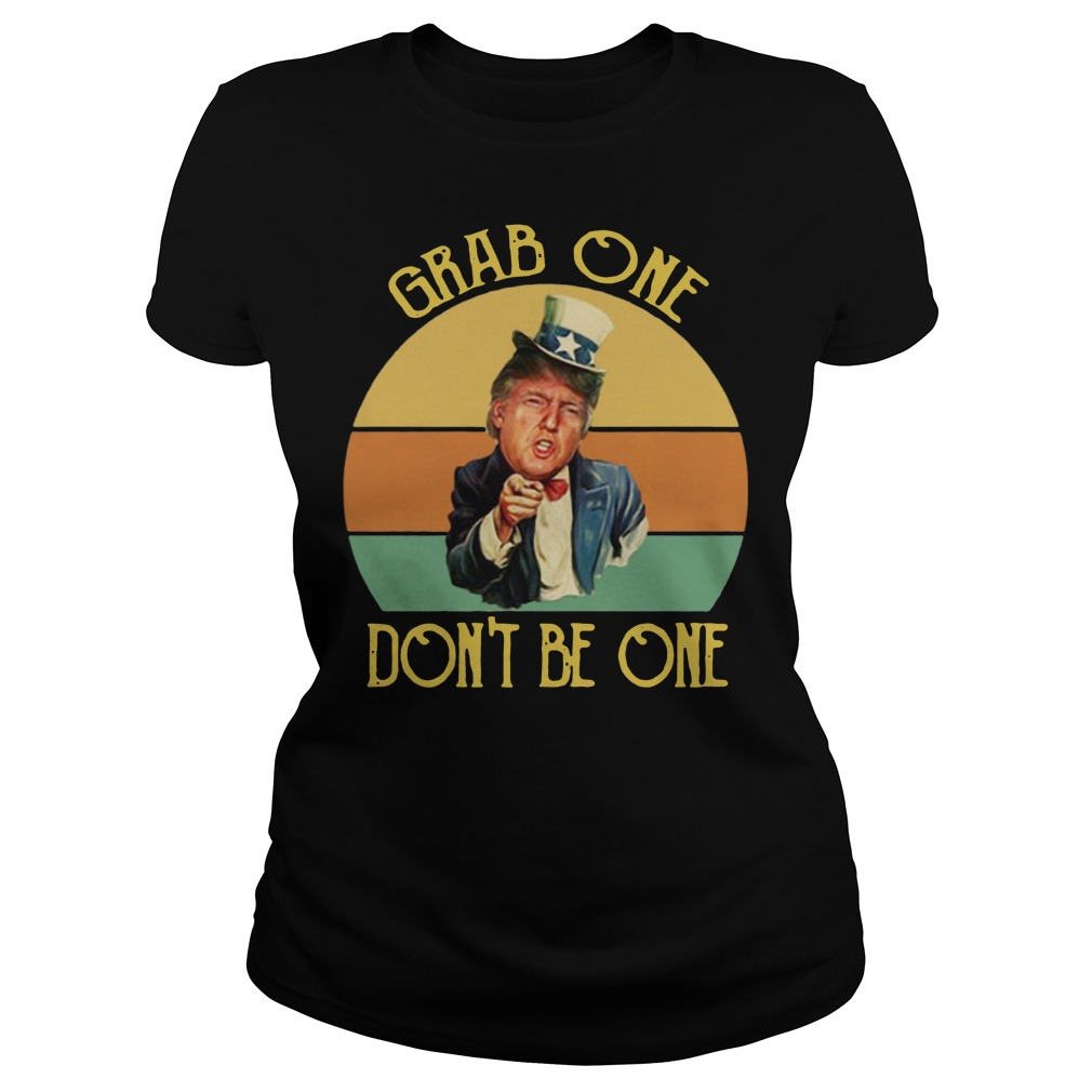 Donald Trump Uncle Sam Grab one don't be one Ladies t-shirt
