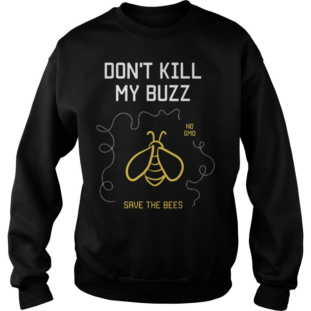 Don't kill my buzz no GMO save the bees Sweater