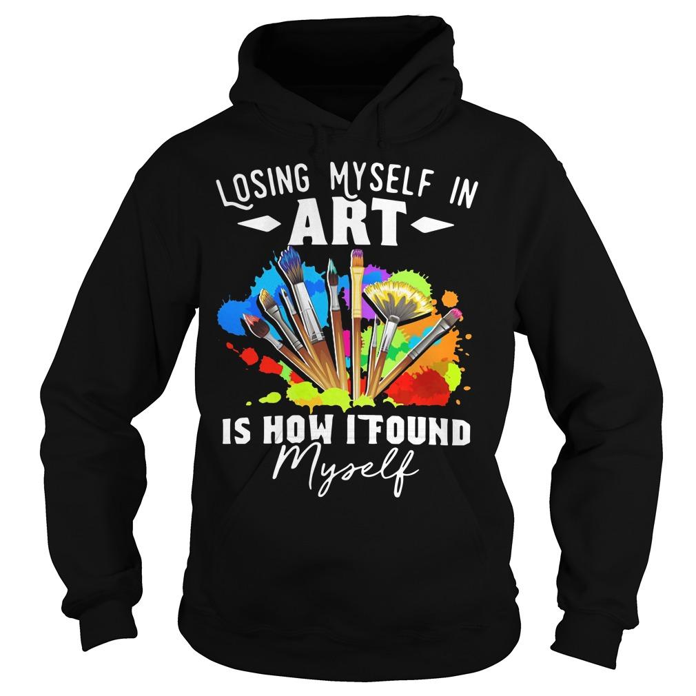 Losing myself in art is how I found myself Hoodie