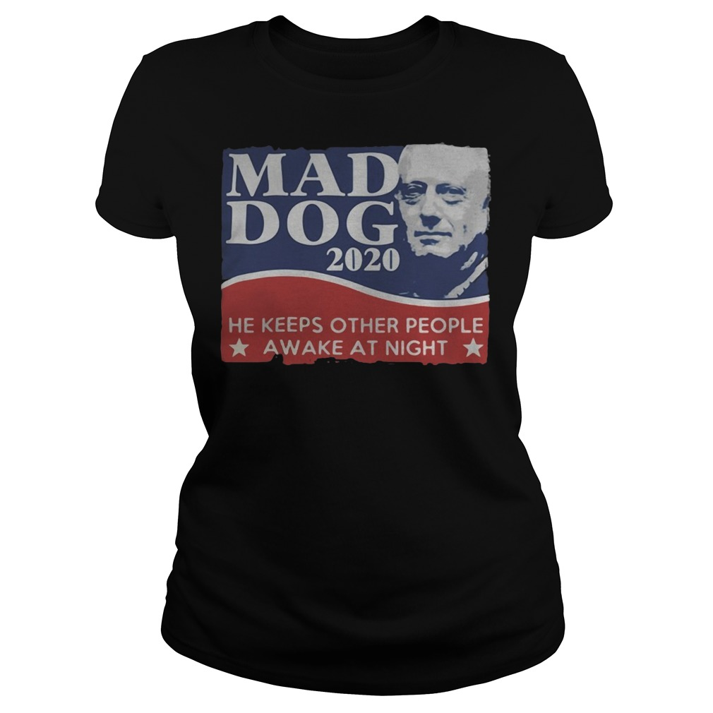 Mad Dog 2020 he keeps other people awake at night Ladies t-shirt