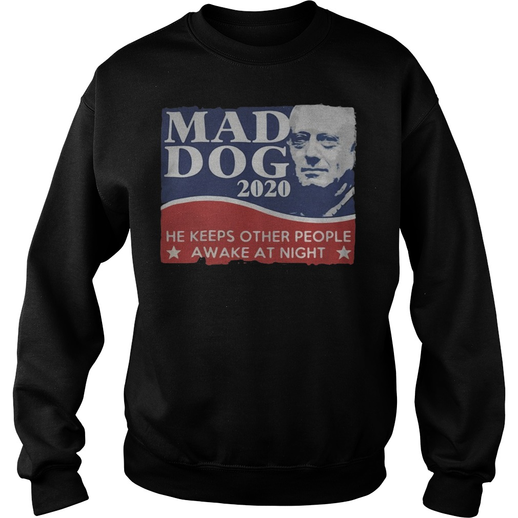Mad Dog 2020 he keeps other people awake at night Sweater