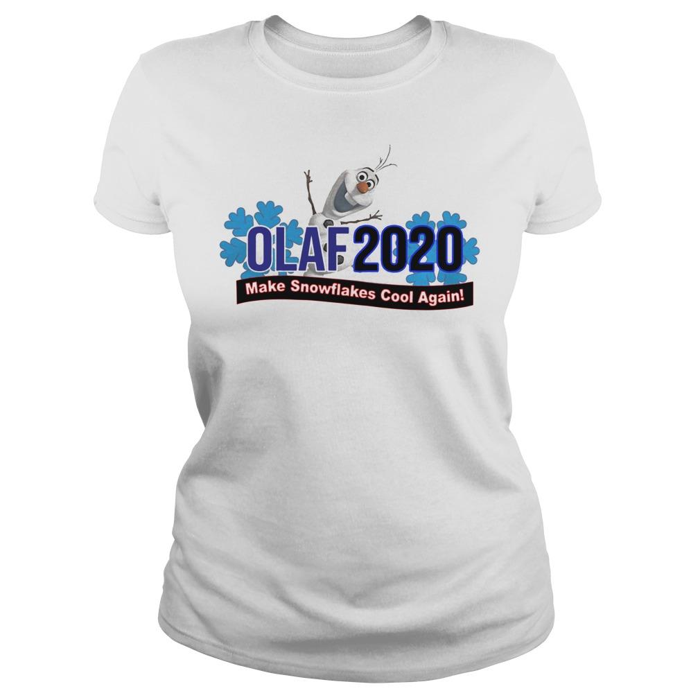 Olaf 2020 make snowflakes cool again Ladies t-shirt