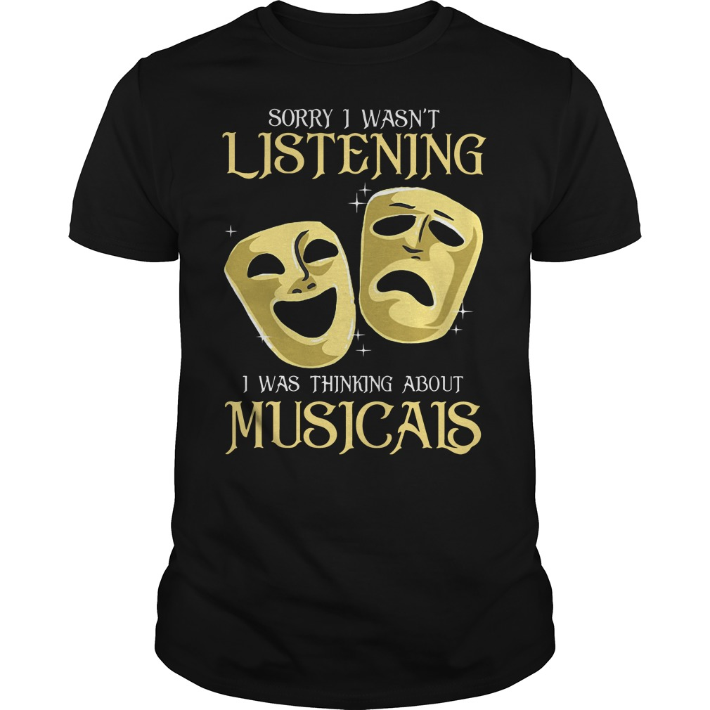 Sorry I wasn't listening I was thinking about musicais Guys t-shirt