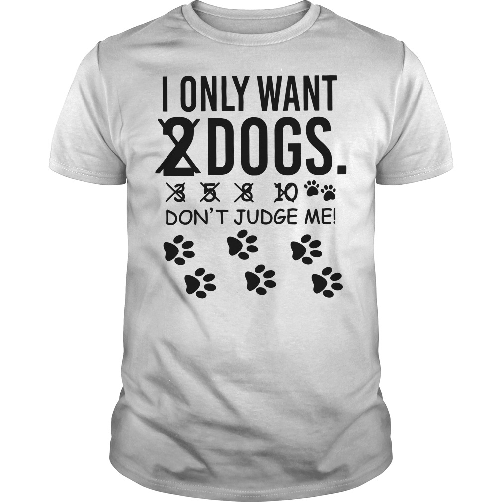 I only want 2 dogs 3 5 8 10 don't judge me Guys t-shirt
