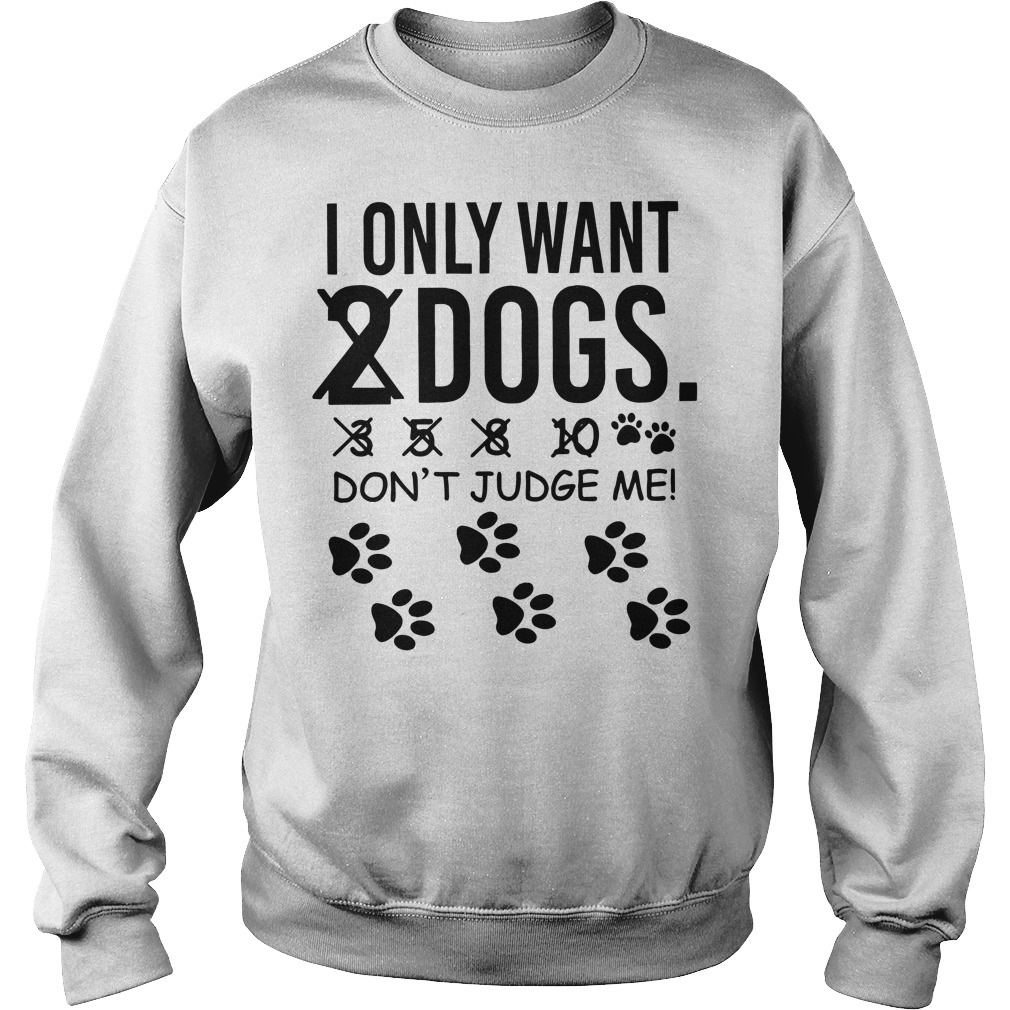 I only want 2 dogs 3 5 8 10 don't judge me Sweater
