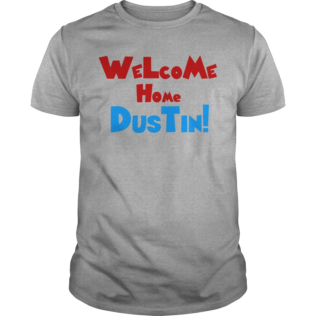 Welcome home Dustin Guys t-shirt