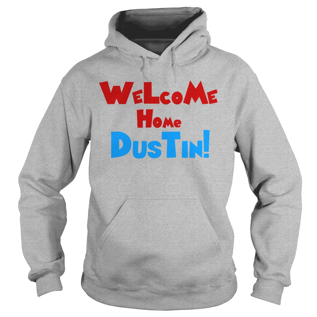 Welcome home Dustin Hoodie
