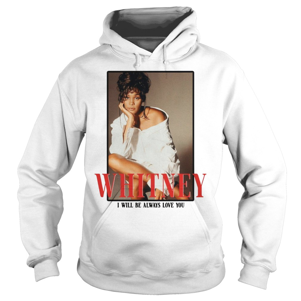 Whitney Houston I will be always love you Hoodie