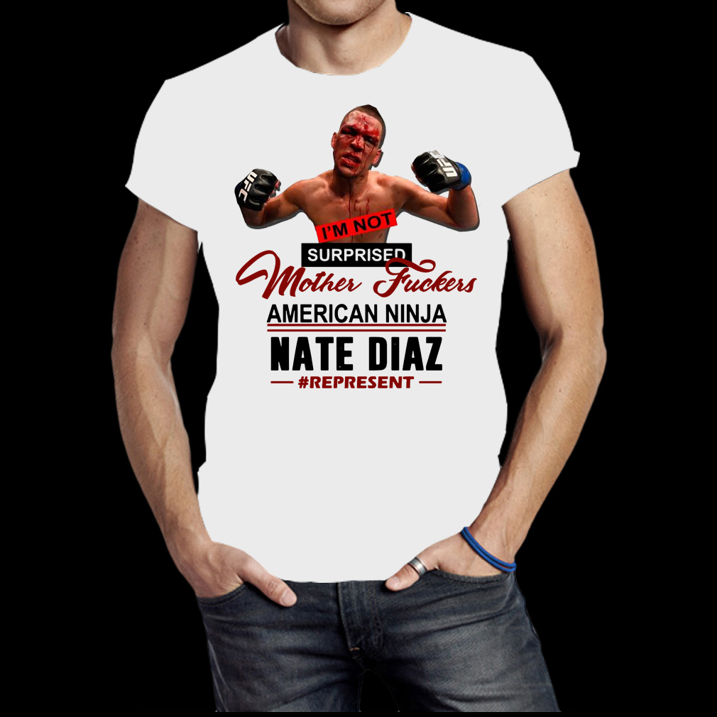 I'm not surprised motherfucker Nate Diaz shirt