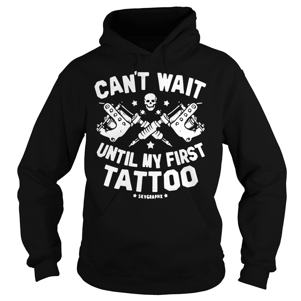 Can't wait until my first tattoo Hoodie