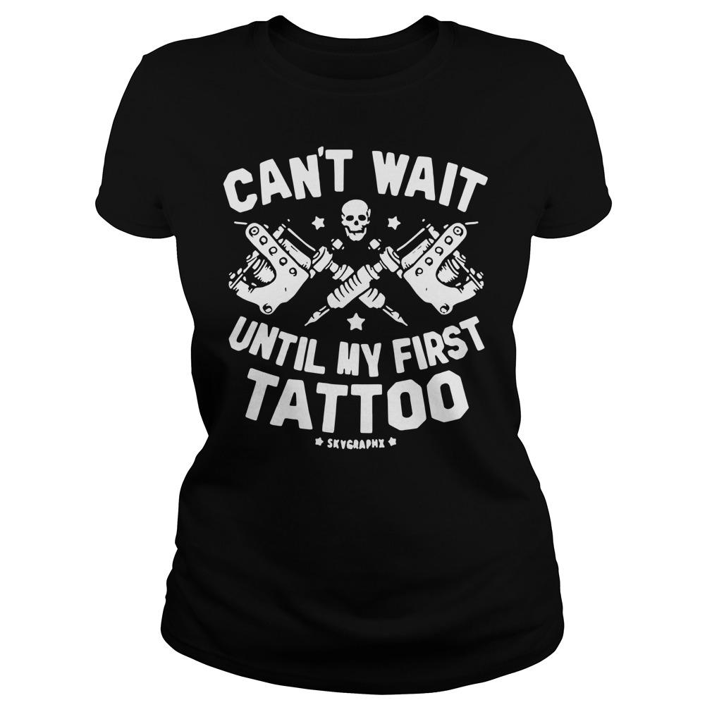 Can't wait until my first tattoo Ladies t-shirt