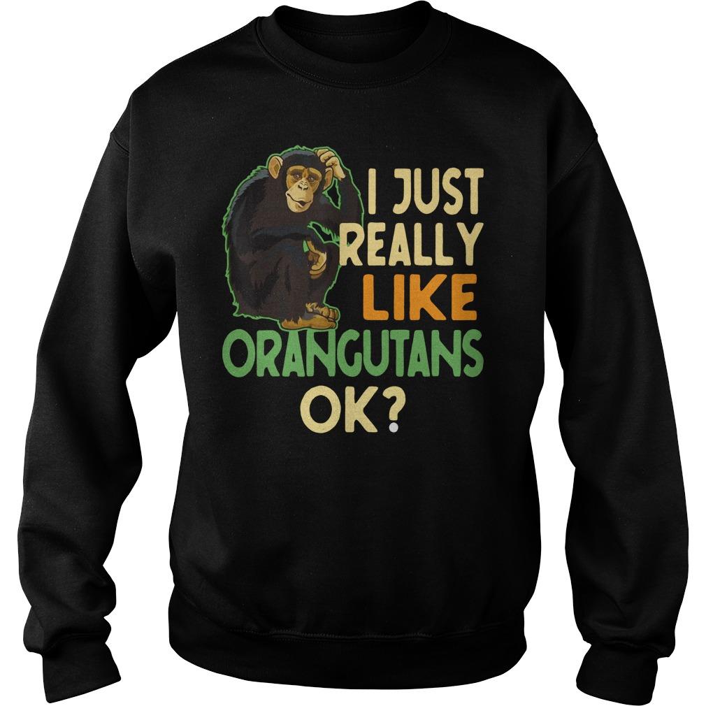 I just really like Orangutans ok Sweater