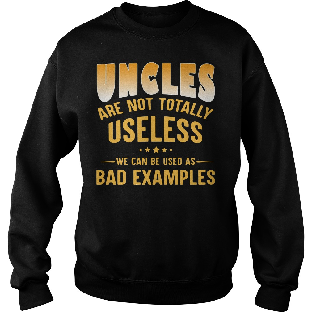 Uncles are not totally useless we can be used as bad examples Sweater