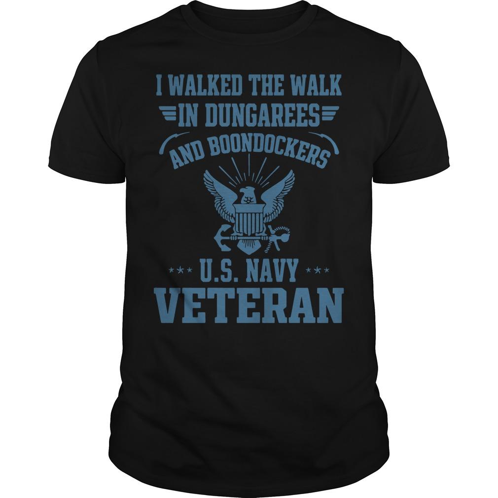 I walked the walk in dungarees and Boondockers US navy Veteran Guys t-shirt