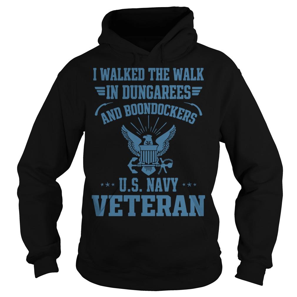 I walked the walk in dungarees and Boondockers US navy Veteran Hoodie