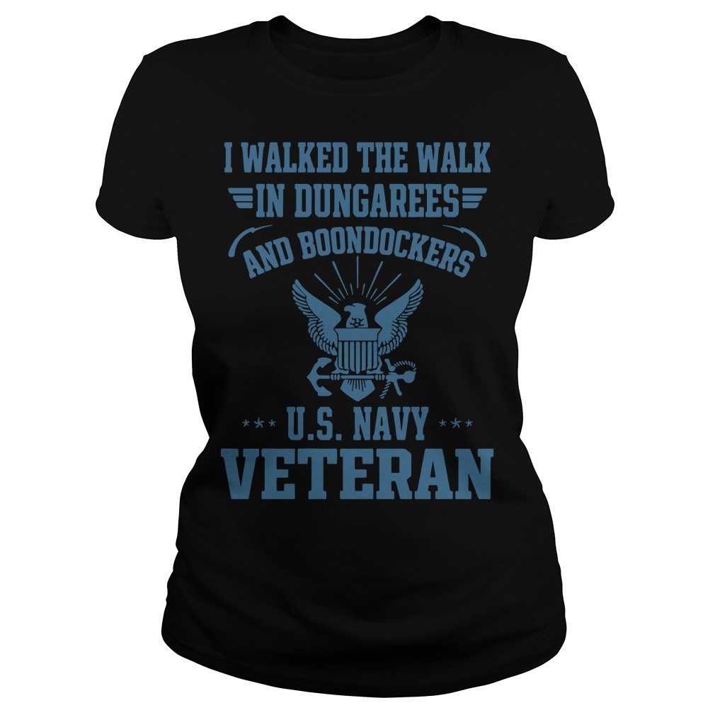 I walked the walk in dungarees and Boondockers US navy Veteran Ladies t-shirt