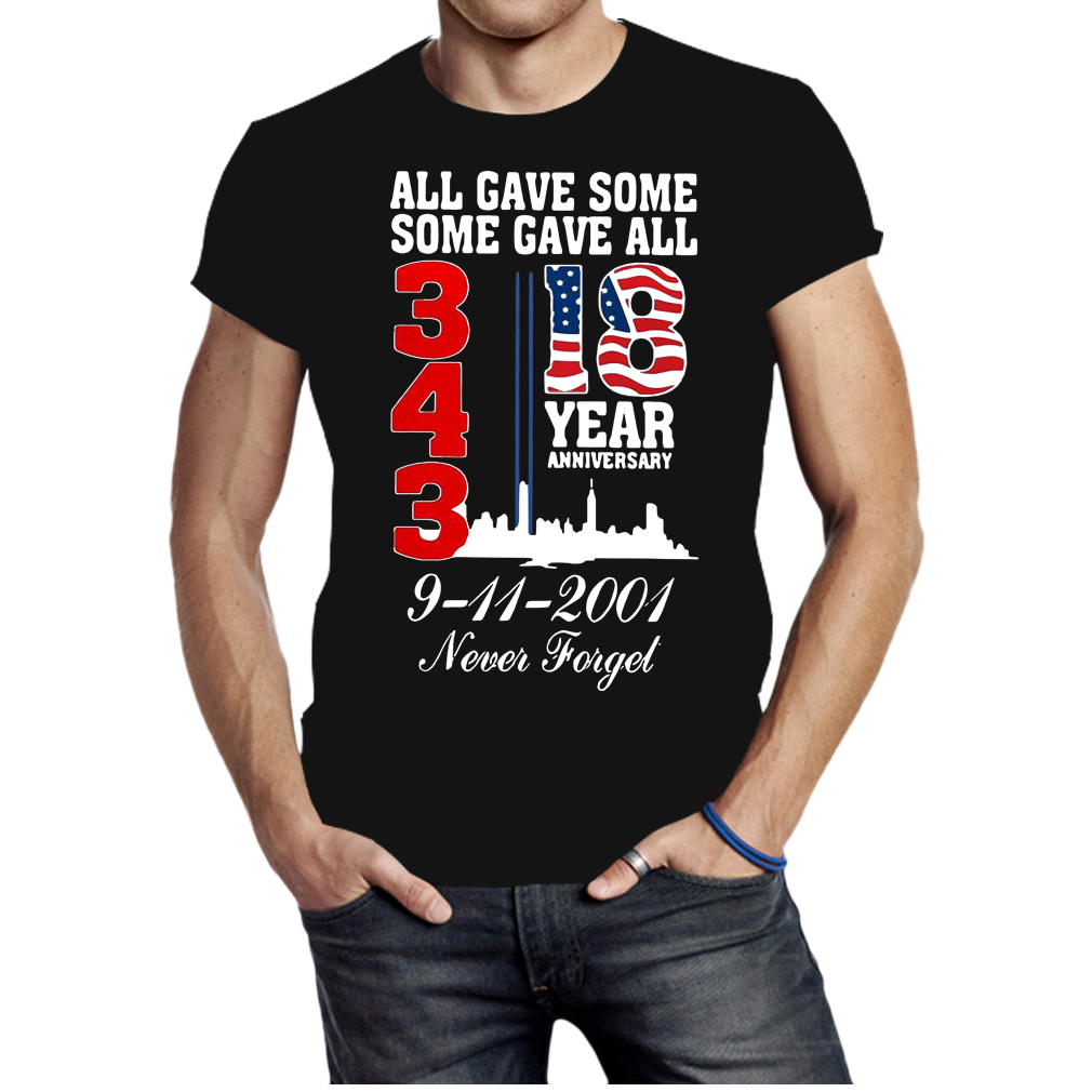 All gave some some gave all 343 18 year anniversary 9 11 2001 never forget shirt