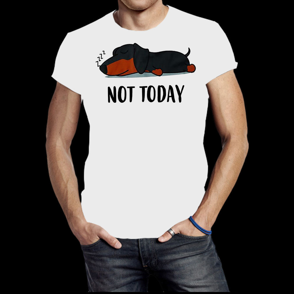Dachshund not today funny shirt