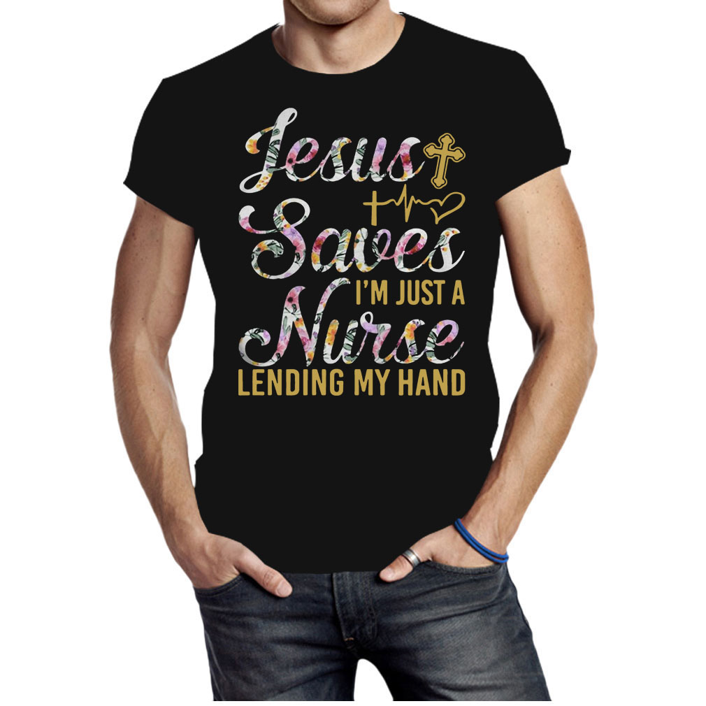 Jesus saves Im just a nurse lending my hand fun shirt