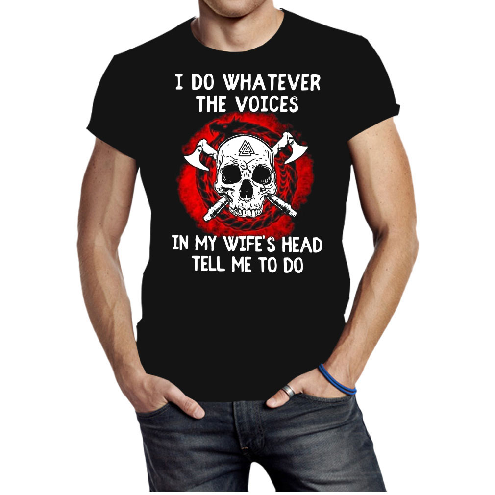 Viking Skull I do whatever the voices in my wife's head tell me to do shirt