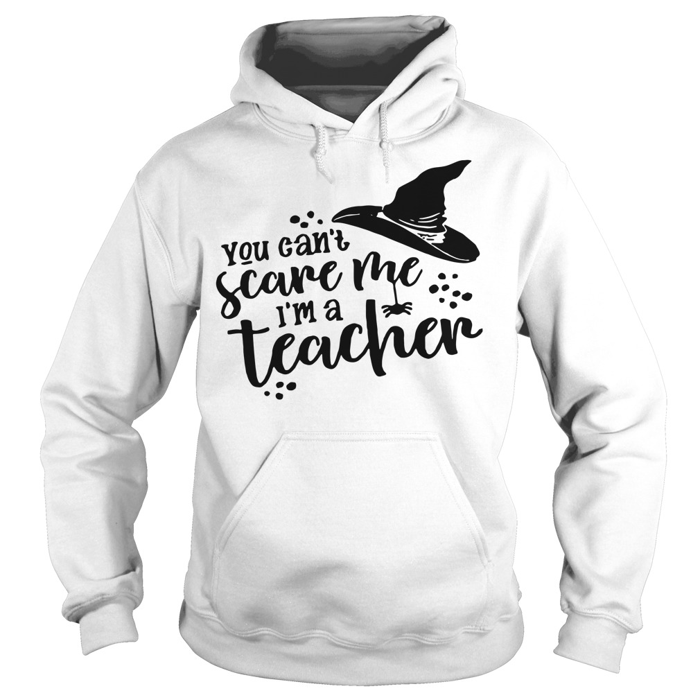 You can't scare me I'm a teacher witch Hoodie