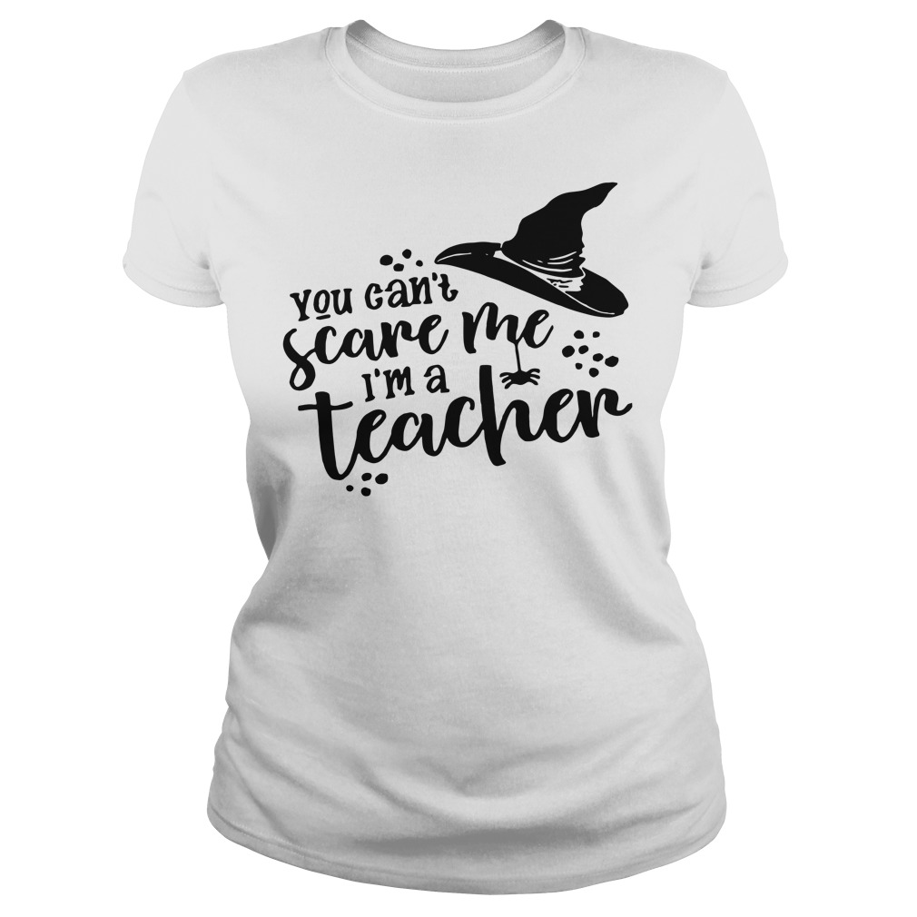 You can't scare me I'm a teacher witch Ladies t-shirt