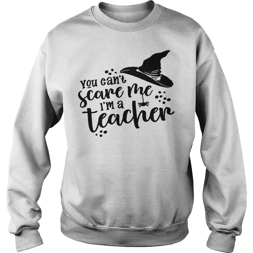 You can't scare me I'm a teacher witch Sweater
