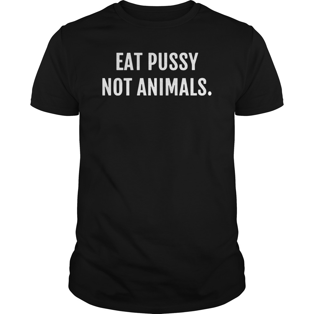 Eat pusy not animals Guys t-shirt
