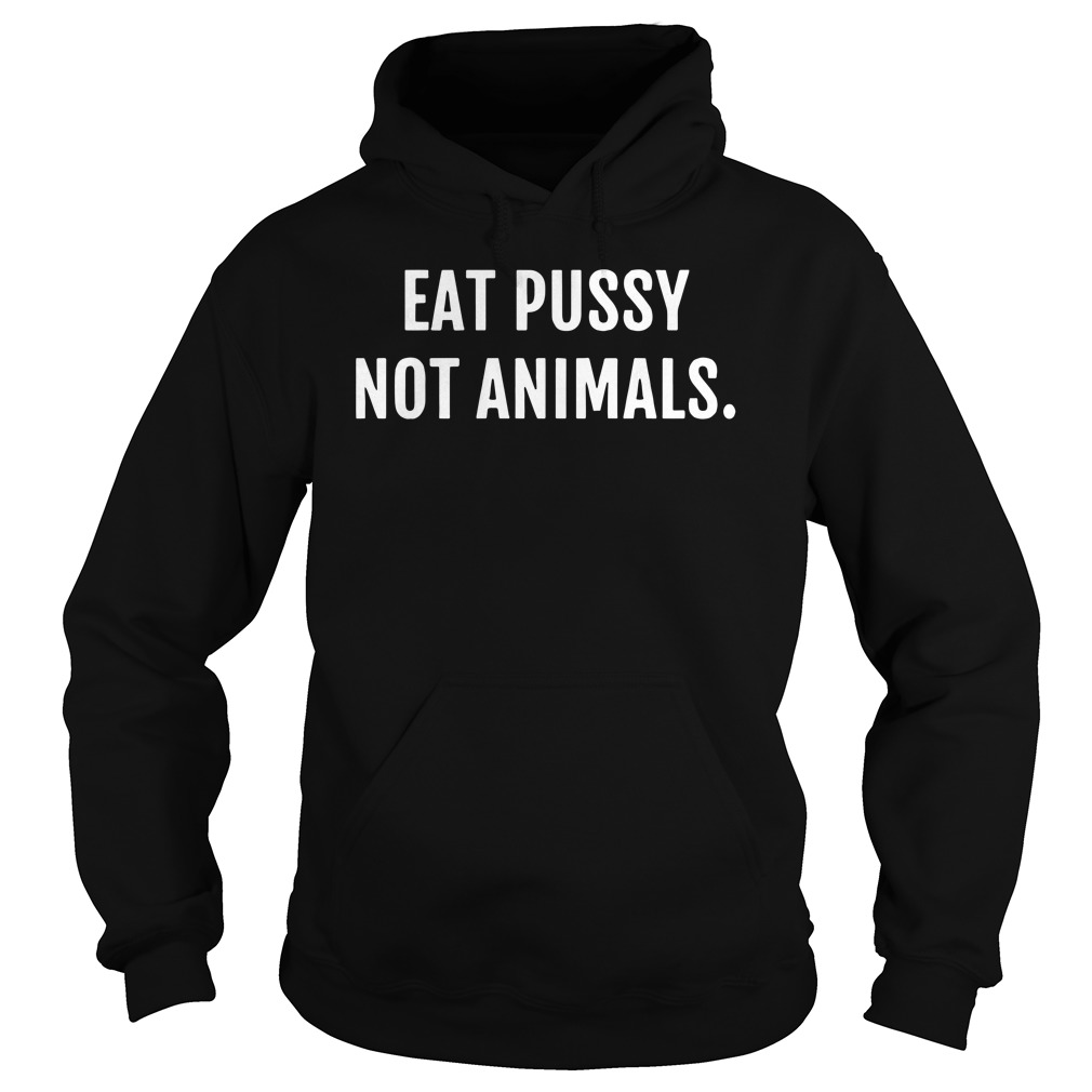 Eat pusy not animals Hoodie