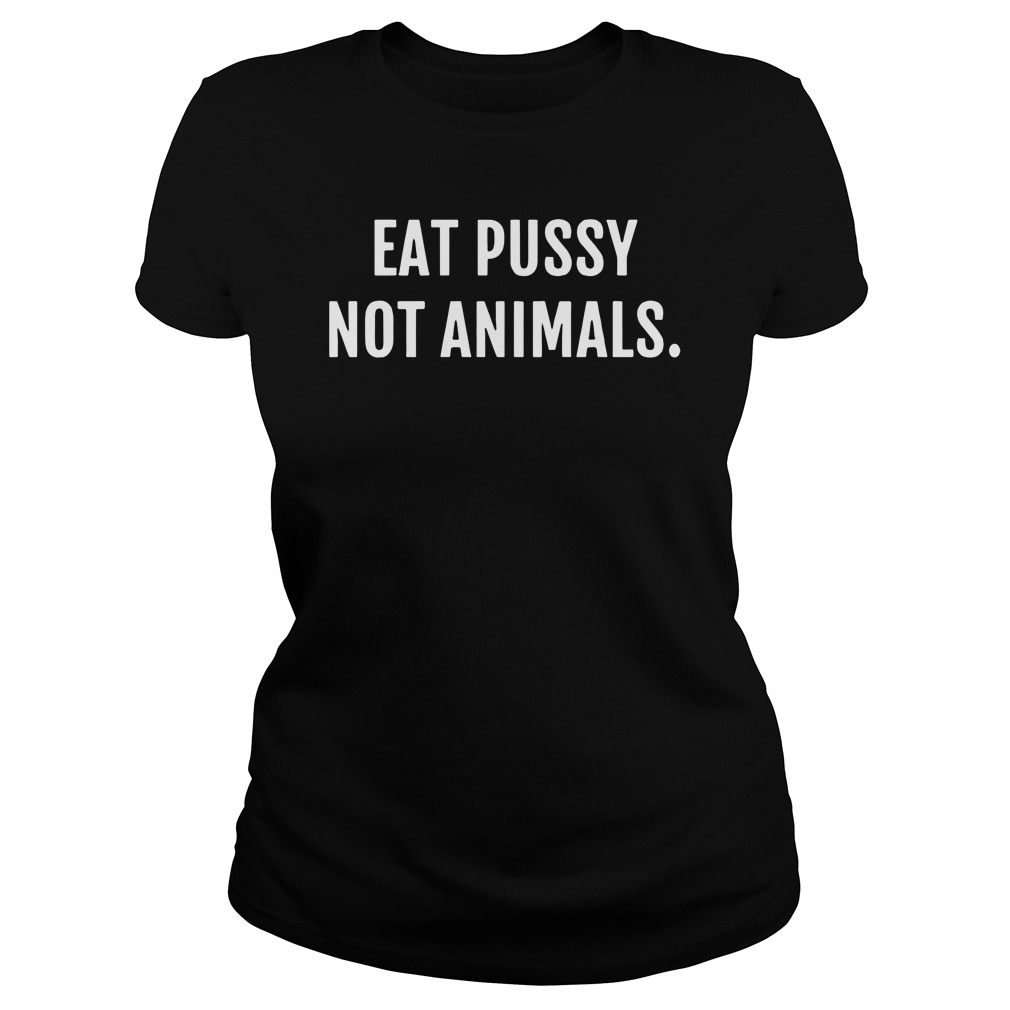 Eat pusy not animals Ladies t-shirt