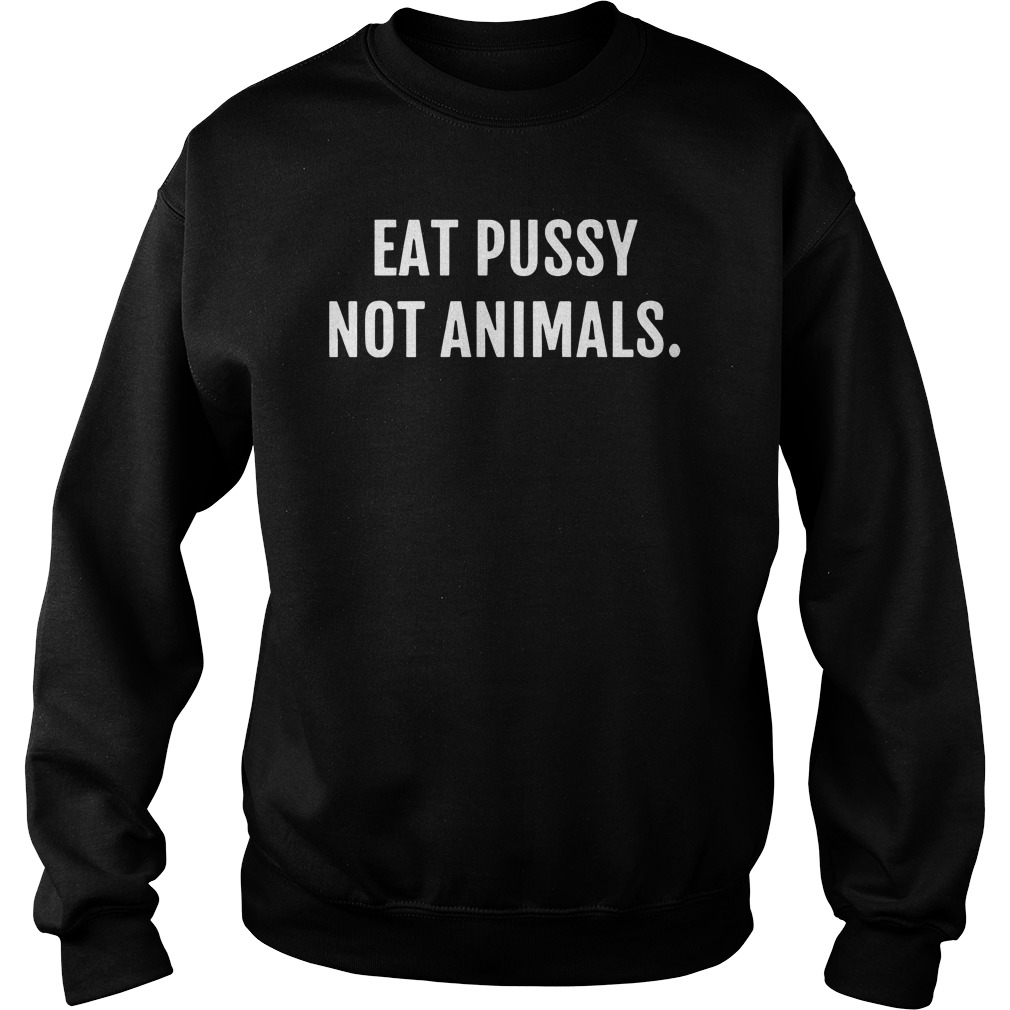 Eat pusy not animals Sweater