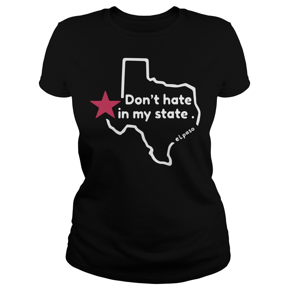El Paso victims don't hate in my state Ladies t-shirt