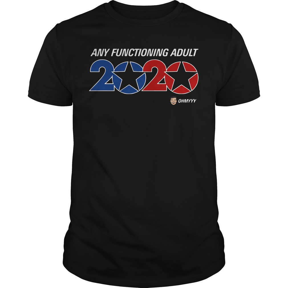 Any functioning adult 2020 Guys t-shirt
