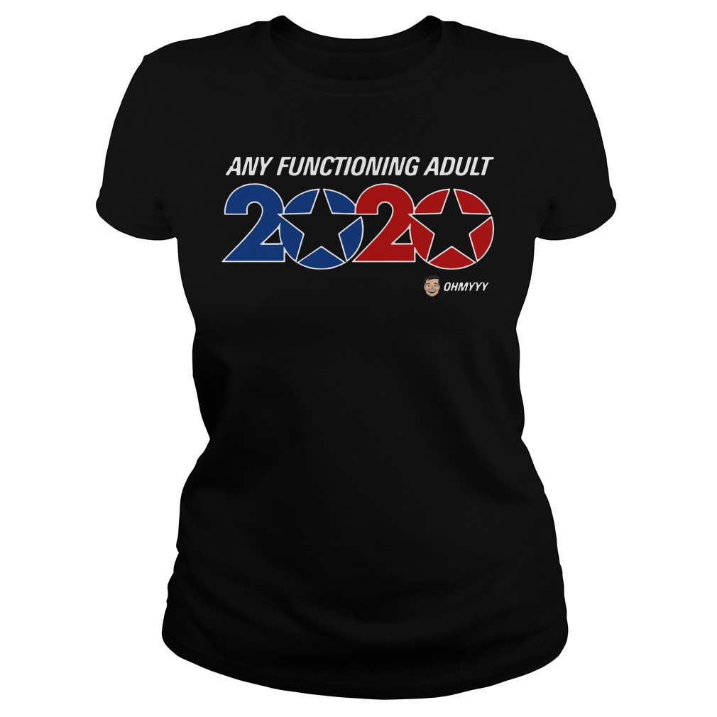 Any functioning adult 2020 Ladies t-shirt
