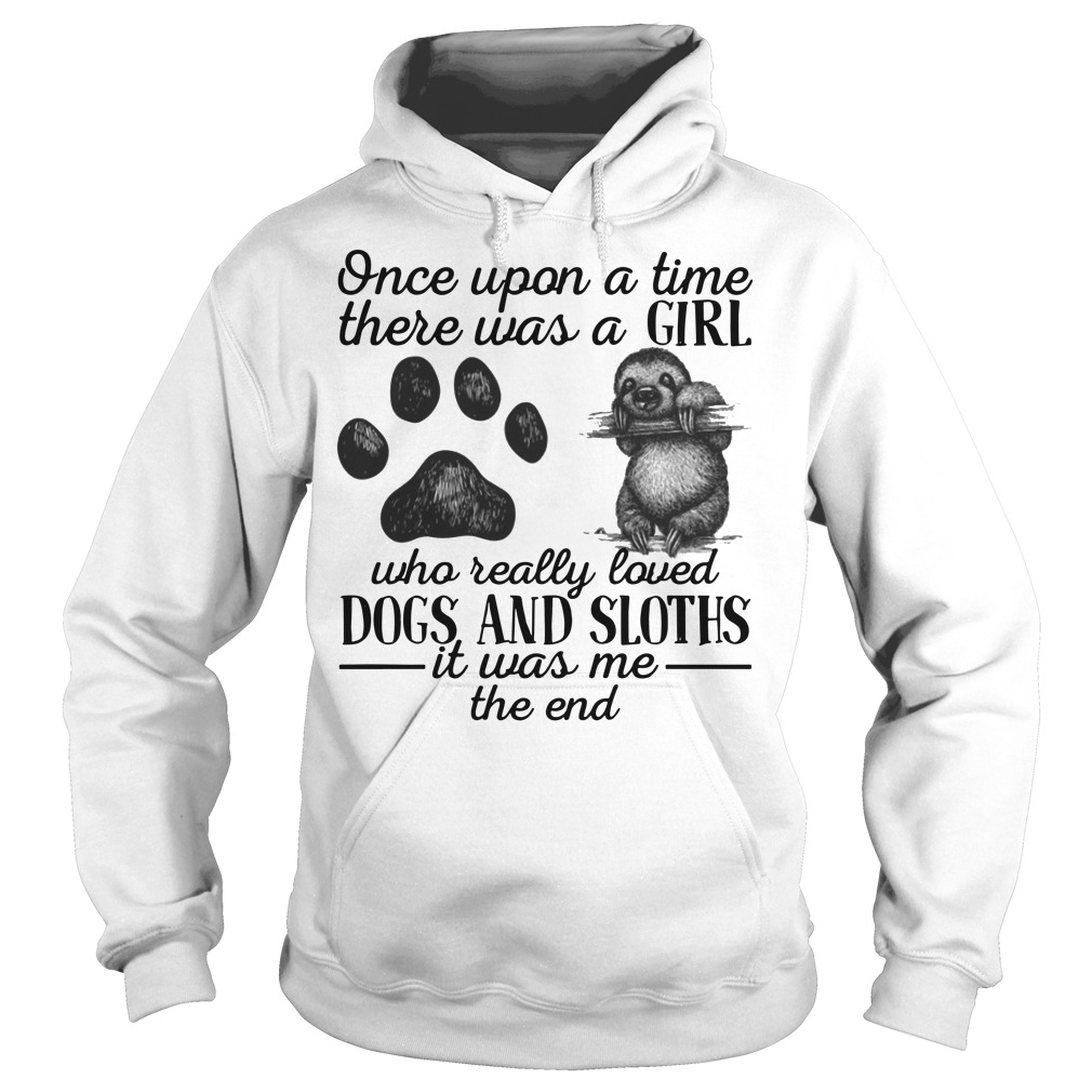 There was a girl who really loved Dogs and Sloths it was me Hoodie