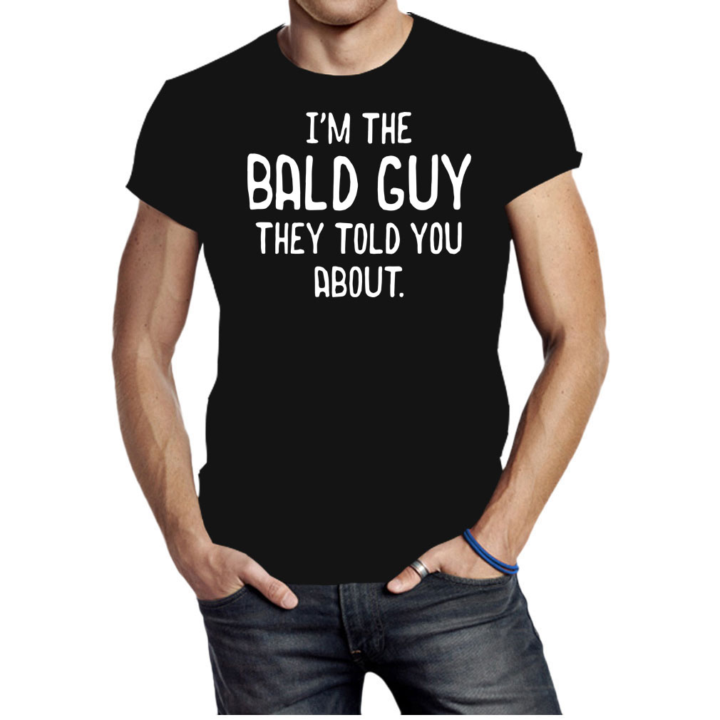 I'm the bald guy they told you about shirt